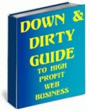 Down & Dirty Guide To High Profit Web Business